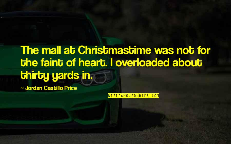 Yards Quotes By Jordan Castillo Price: The mall at Christmastime was not for the