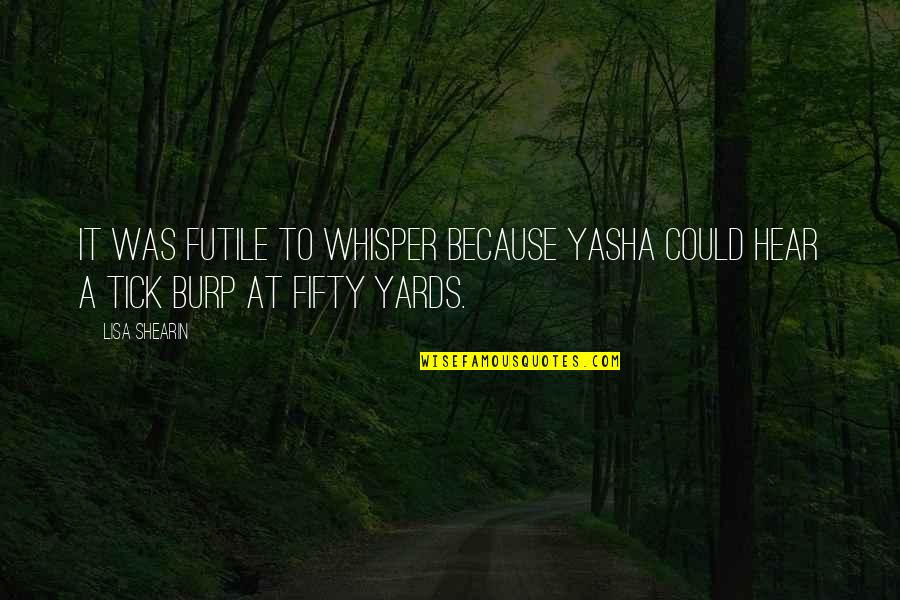 Yards Quotes By Lisa Shearin: It was futile to whisper because Yasha could