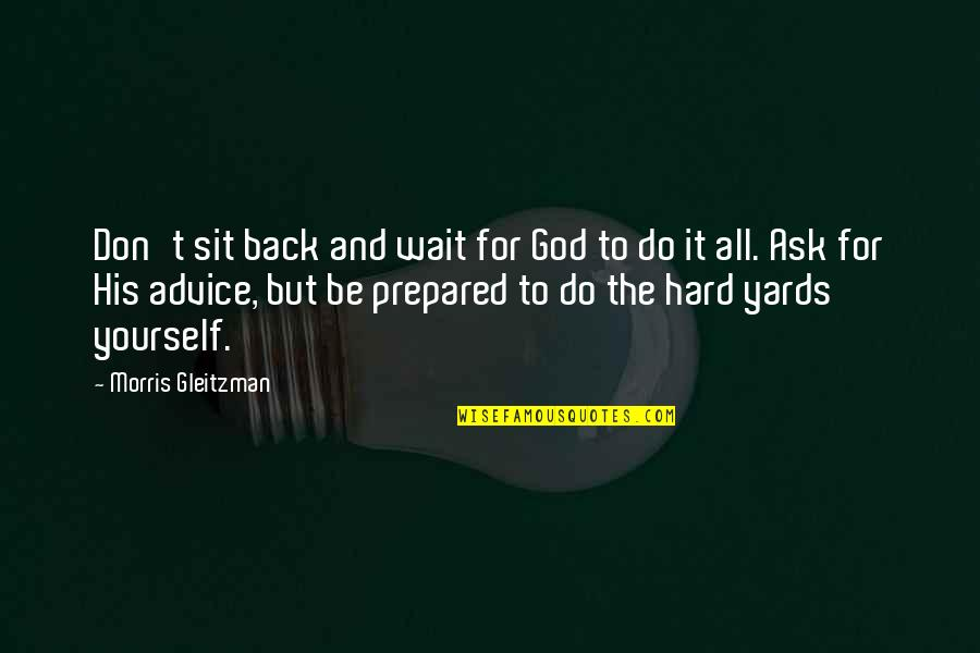 Yards Quotes By Morris Gleitzman: Don't sit back and wait for God to
