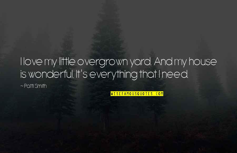 Yards Quotes By Patti Smith: I love my little overgrown yard. And my