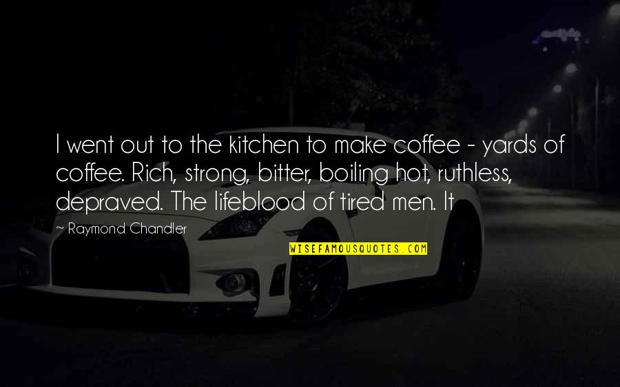 Yards Quotes By Raymond Chandler: I went out to the kitchen to make