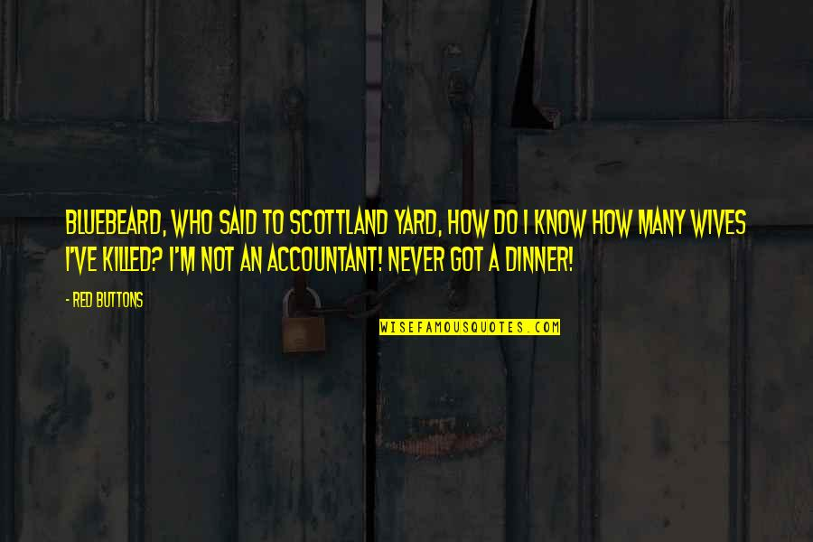 Yards Quotes By Red Buttons: Bluebeard, who said to Scottland Yard, How do
