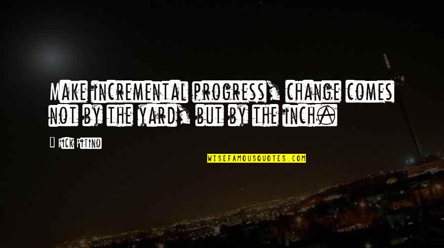 Yards Quotes By Rick Pitino: Make incremental progress, change comes not by the