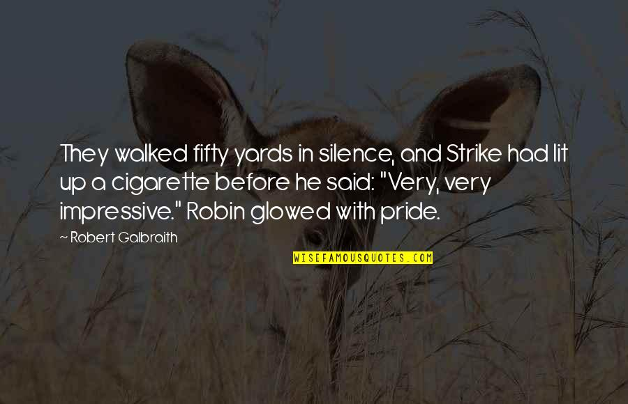 Yards Quotes By Robert Galbraith: They walked fifty yards in silence, and Strike