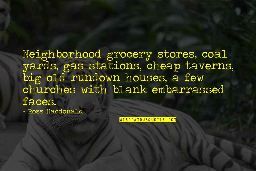Yards Quotes By Ross Macdonald: Neighborhood grocery stores, coal yards, gas stations, cheap