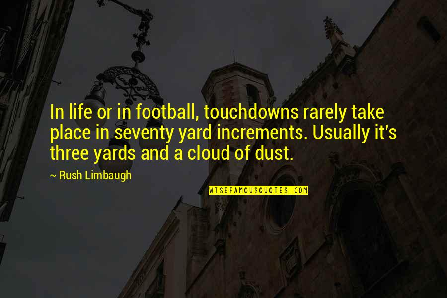 Yards Quotes By Rush Limbaugh: In life or in football, touchdowns rarely take