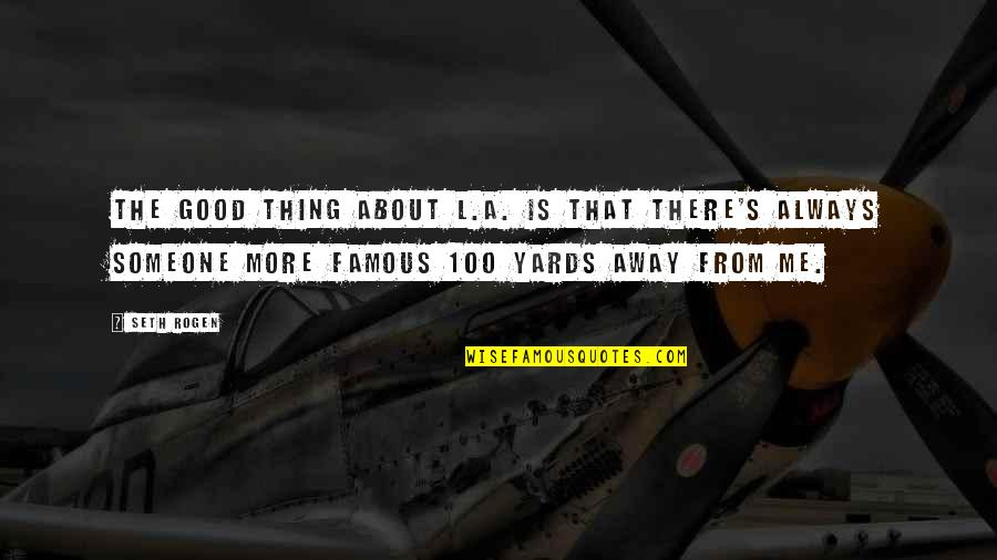 Yards Quotes By Seth Rogen: The good thing about L.A. is that there's