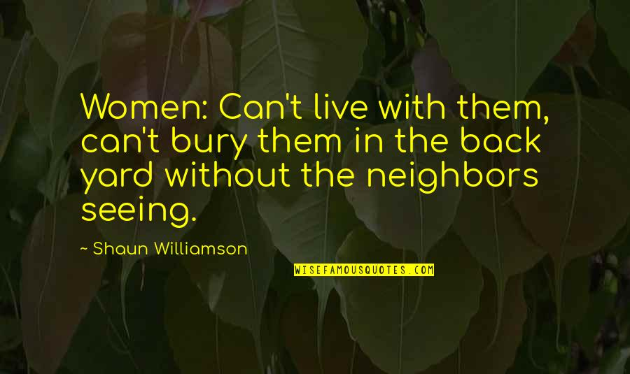 Yards Quotes By Shaun Williamson: Women: Can't live with them, can't bury them
