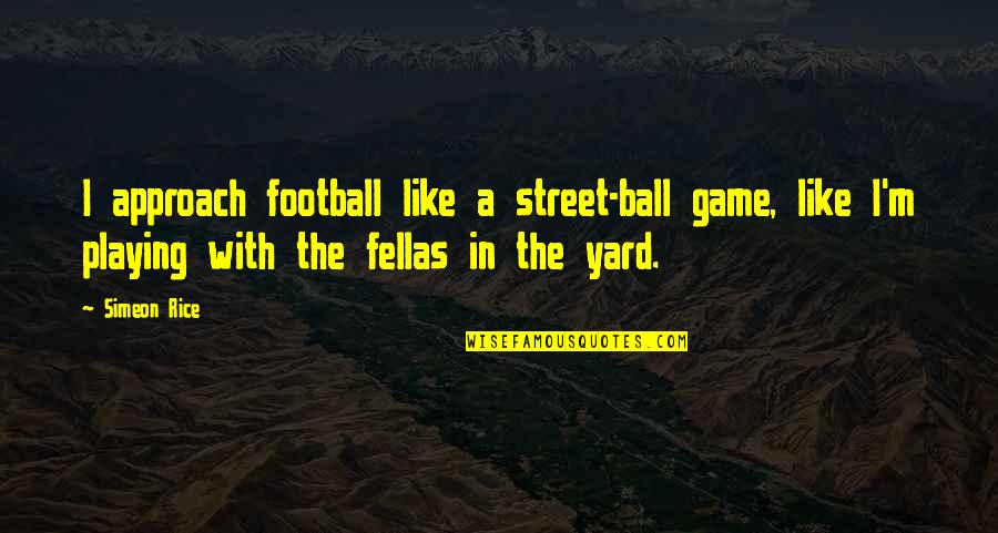 Yards Quotes By Simeon Rice: I approach football like a street-ball game, like