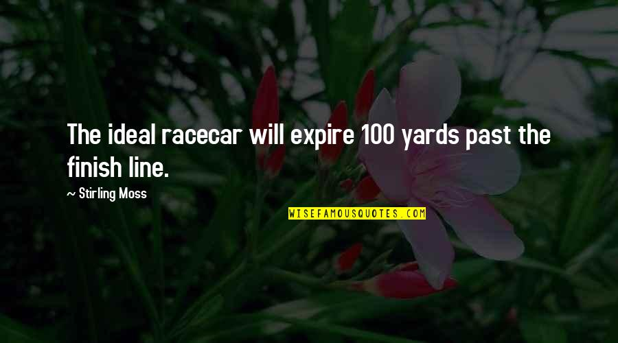 Yards Quotes By Stirling Moss: The ideal racecar will expire 100 yards past