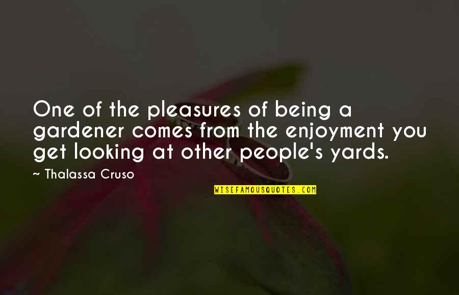 Yards Quotes By Thalassa Cruso: One of the pleasures of being a gardener