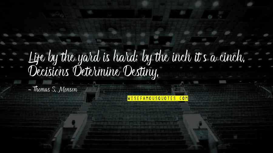 Yards Quotes By Thomas S. Monson: Life by the yard is hard; by the