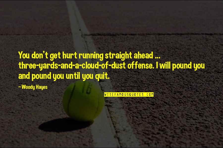 Yards Quotes By Woody Hayes: You don't get hurt running straight ahead ...