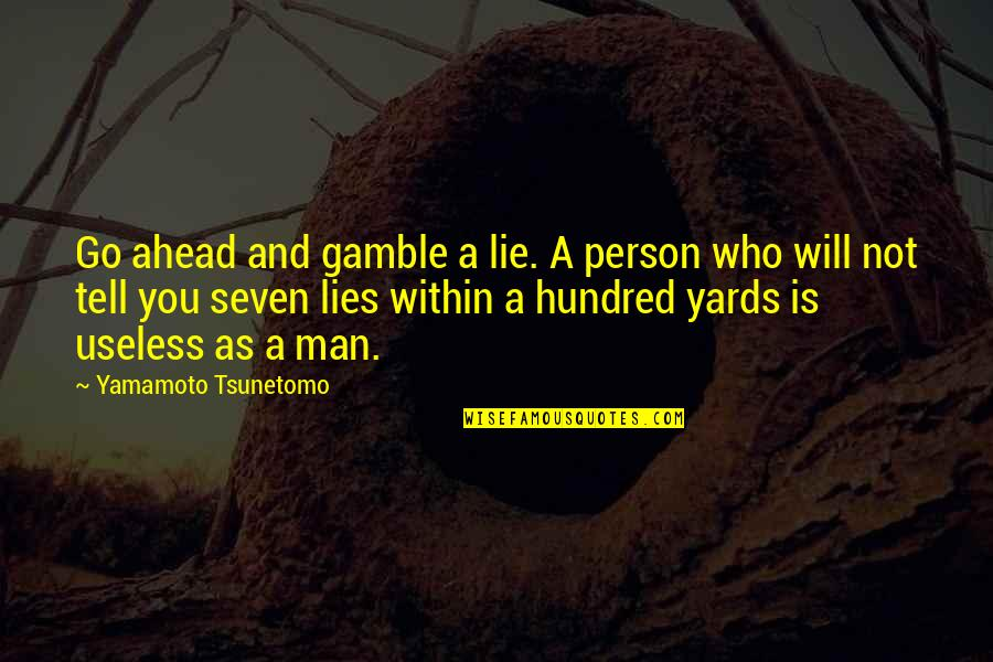 Yards Quotes By Yamamoto Tsunetomo: Go ahead and gamble a lie. A person