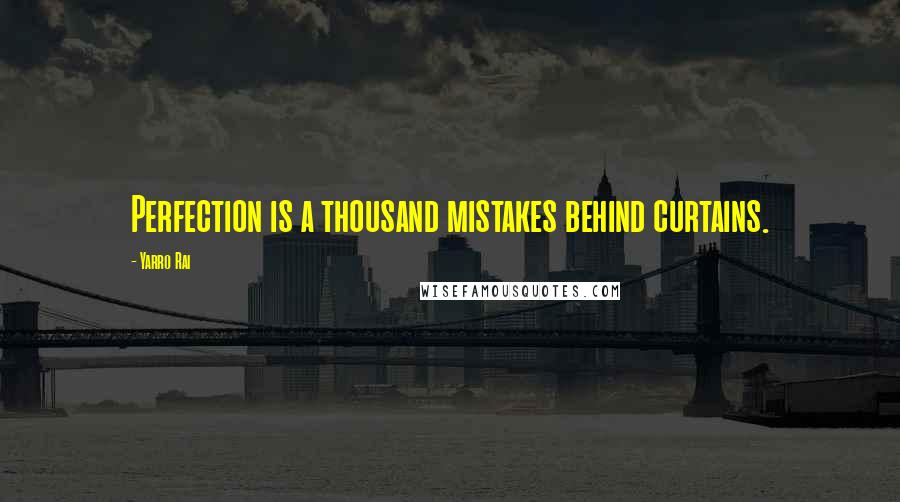 Yarro Rai quotes: Perfection is a thousand mistakes behind curtains.