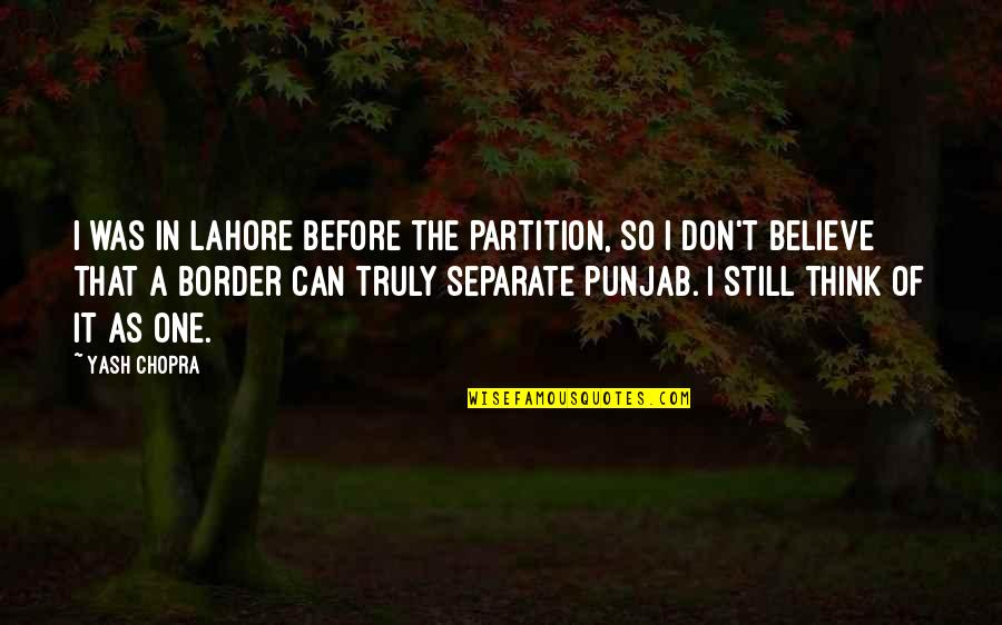 Yash Chopra Quotes By Yash Chopra: I was in Lahore before the partition, so