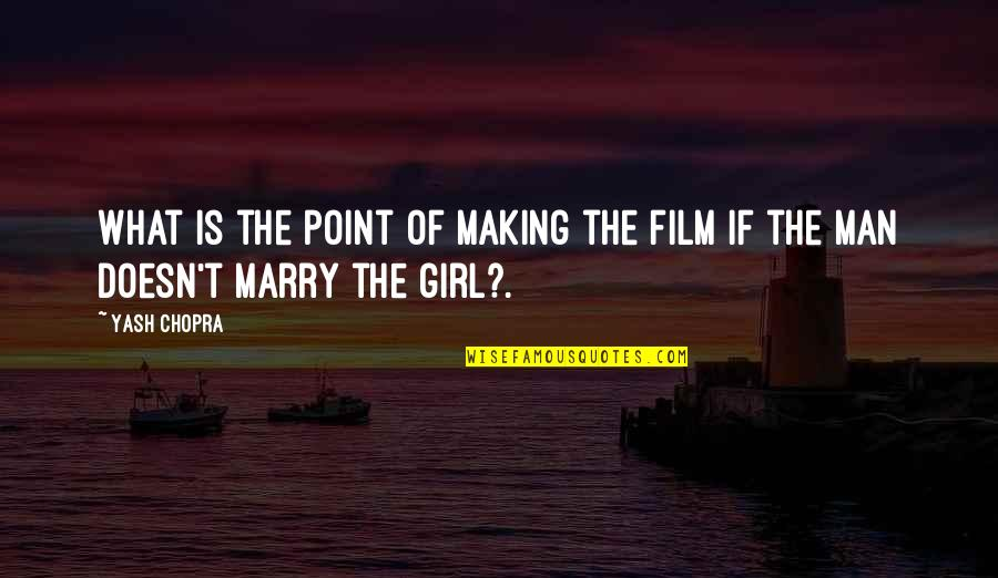 Yash Chopra Quotes By Yash Chopra: What is the point of making the film
