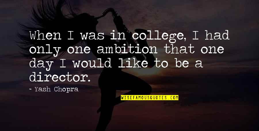 Yash Chopra Quotes By Yash Chopra: When I was in college, I had only