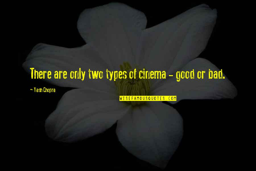 Yash Chopra Quotes By Yash Chopra: There are only two types of cinema -