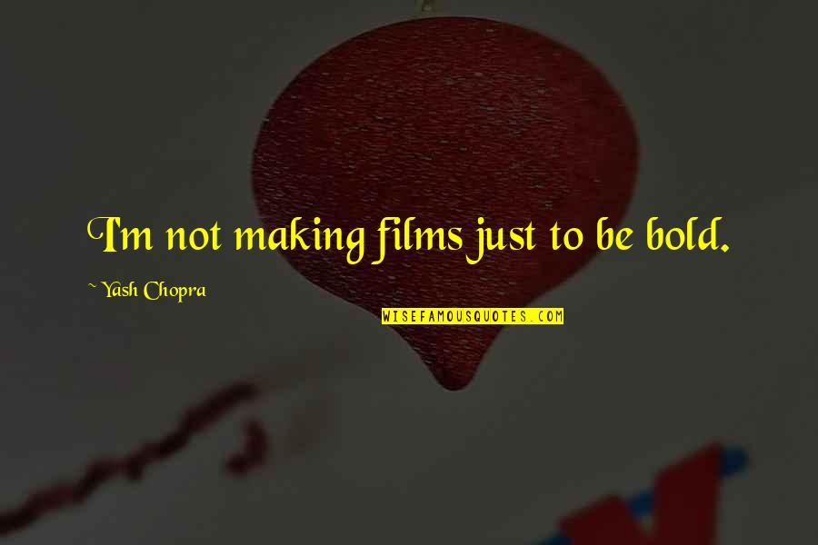 Yash Chopra Quotes By Yash Chopra: I'm not making films just to be bold.