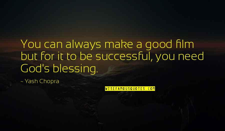 Yash Chopra Quotes By Yash Chopra: You can always make a good film but