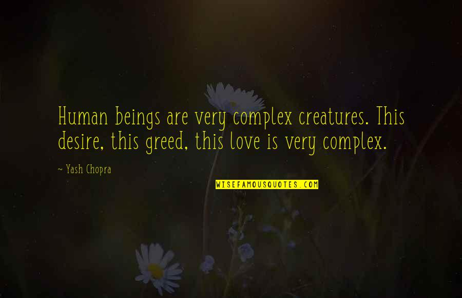 Yash Chopra Quotes By Yash Chopra: Human beings are very complex creatures. This desire,