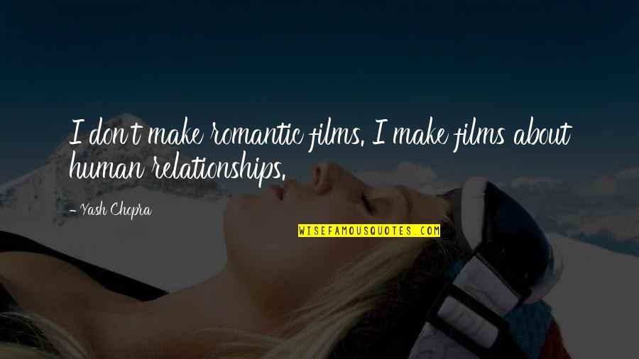 Yash Chopra Quotes By Yash Chopra: I don't make romantic films. I make films