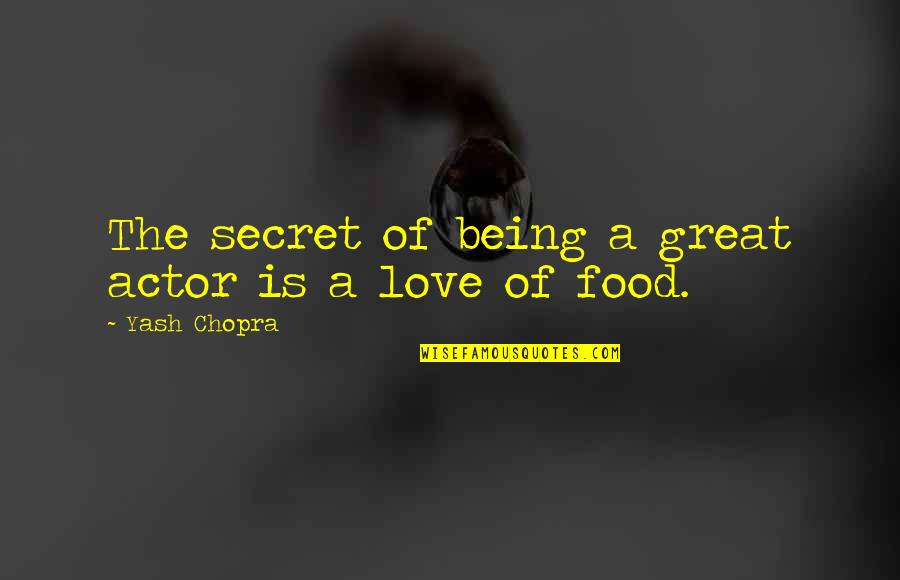 Yash Chopra Quotes By Yash Chopra: The secret of being a great actor is