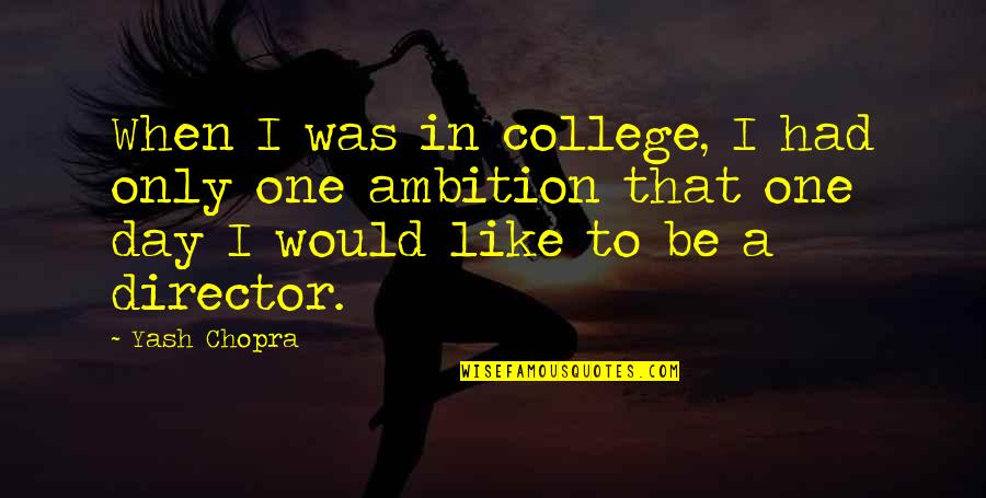 Yash Quotes By Yash Chopra: When I was in college, I had only