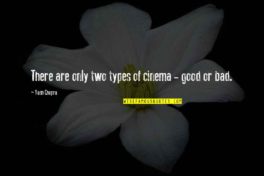 Yash Quotes By Yash Chopra: There are only two types of cinema -