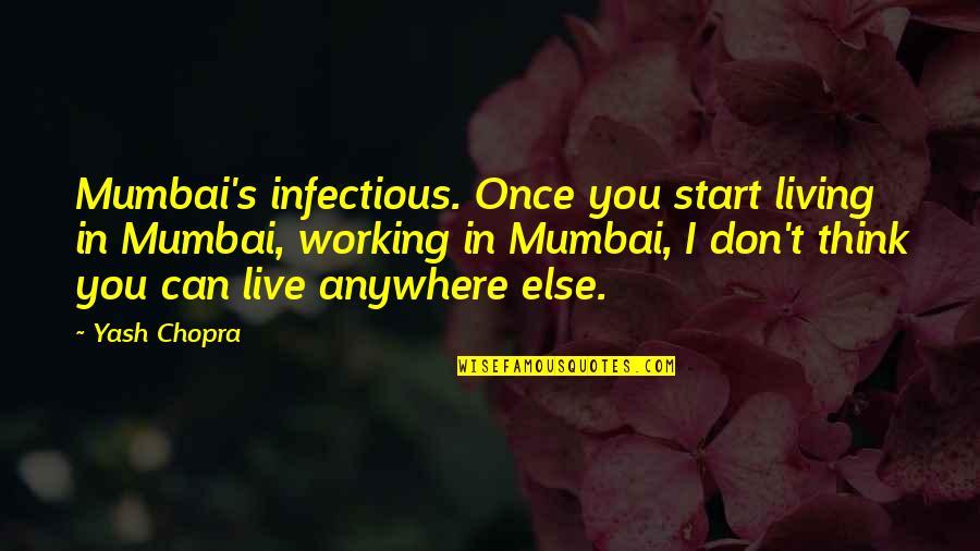 Yash Quotes By Yash Chopra: Mumbai's infectious. Once you start living in Mumbai,