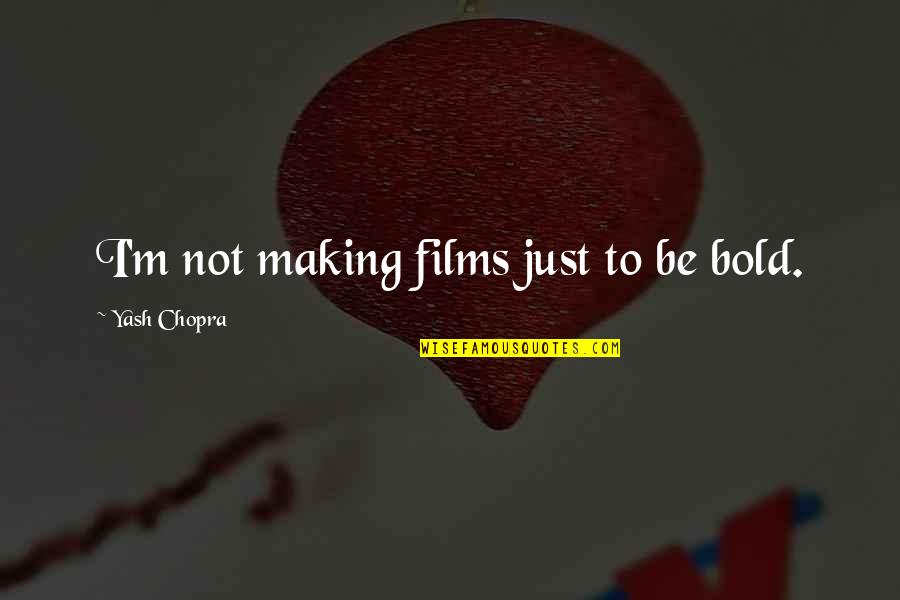 Yash Quotes By Yash Chopra: I'm not making films just to be bold.
