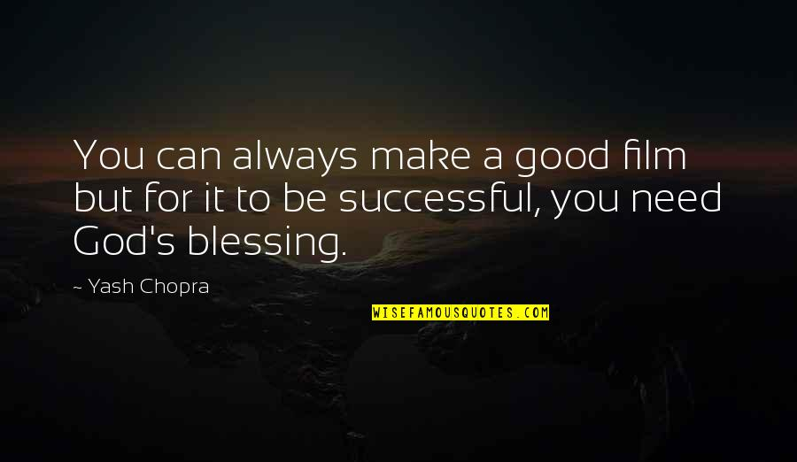 Yash Quotes By Yash Chopra: You can always make a good film but