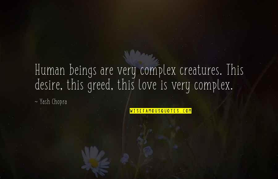 Yash Quotes By Yash Chopra: Human beings are very complex creatures. This desire,