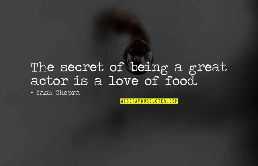 Yash Quotes By Yash Chopra: The secret of being a great actor is