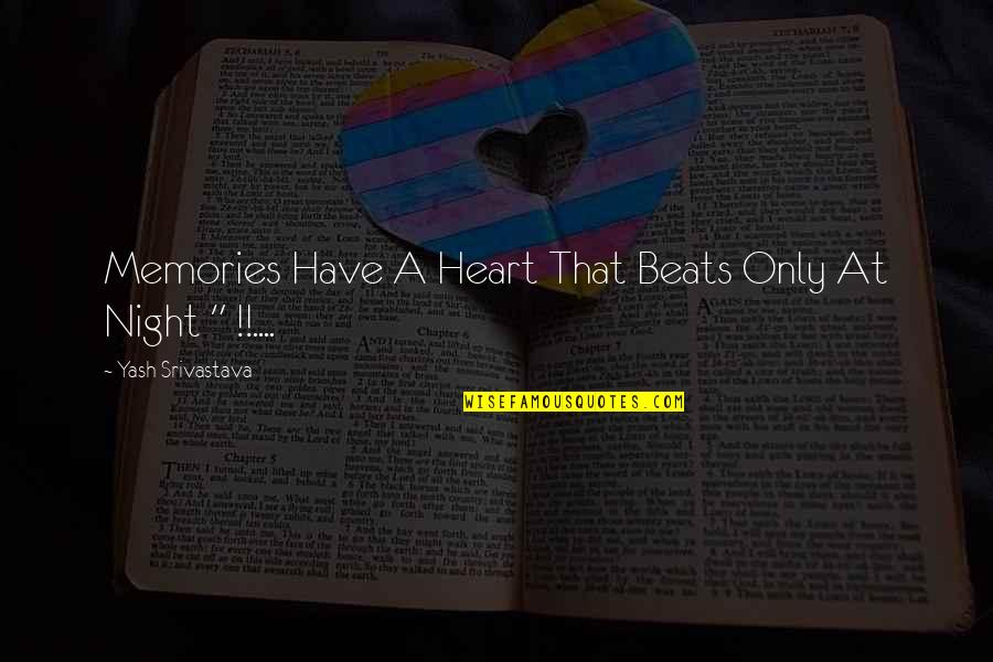 Yash Quotes By Yash Srivastava: Memories Have A Heart That Beats Only At