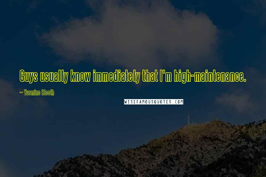 Yasmine Bleeth quotes: Guys usually know immediately that I'm high-maintenance.