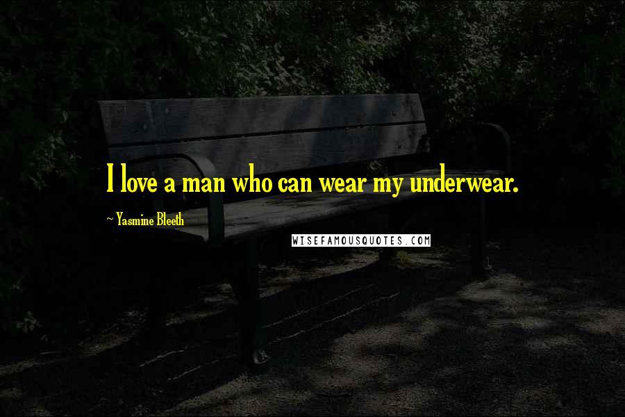 Yasmine Bleeth quotes: I love a man who can wear my underwear.