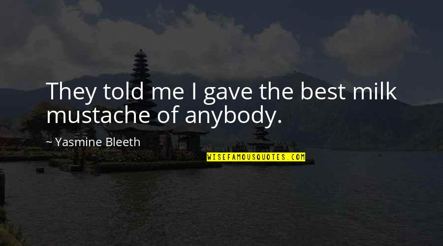 Yasmine Bleeth Quotes By Yasmine Bleeth: They told me I gave the best milk