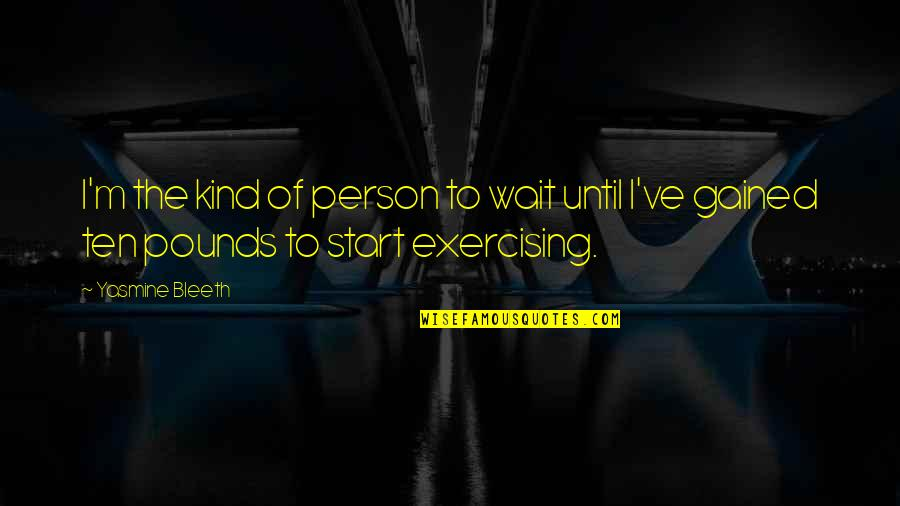 Yasmine Bleeth Quotes By Yasmine Bleeth: I'm the kind of person to wait until
