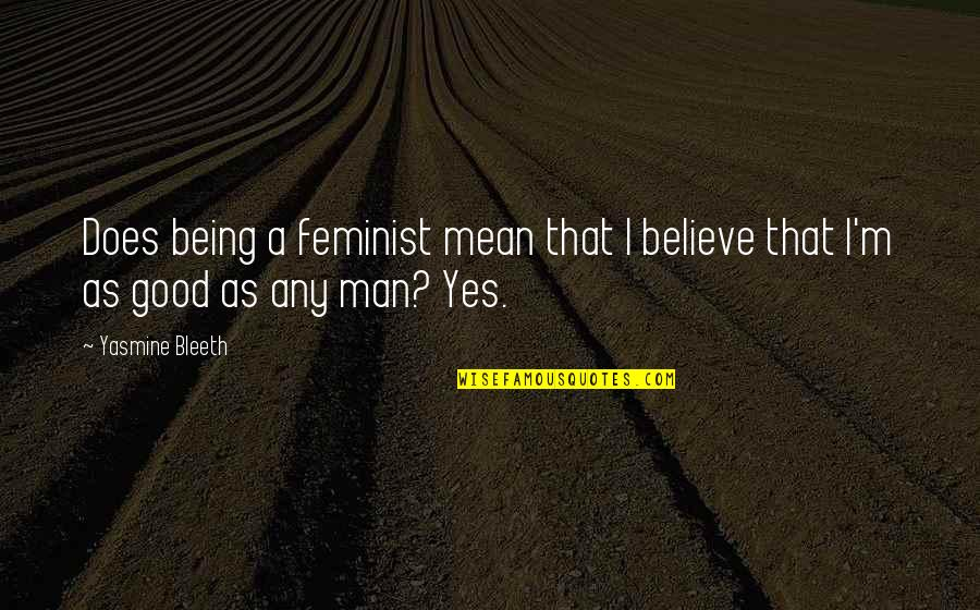 Yasmine Bleeth Quotes By Yasmine Bleeth: Does being a feminist mean that I believe
