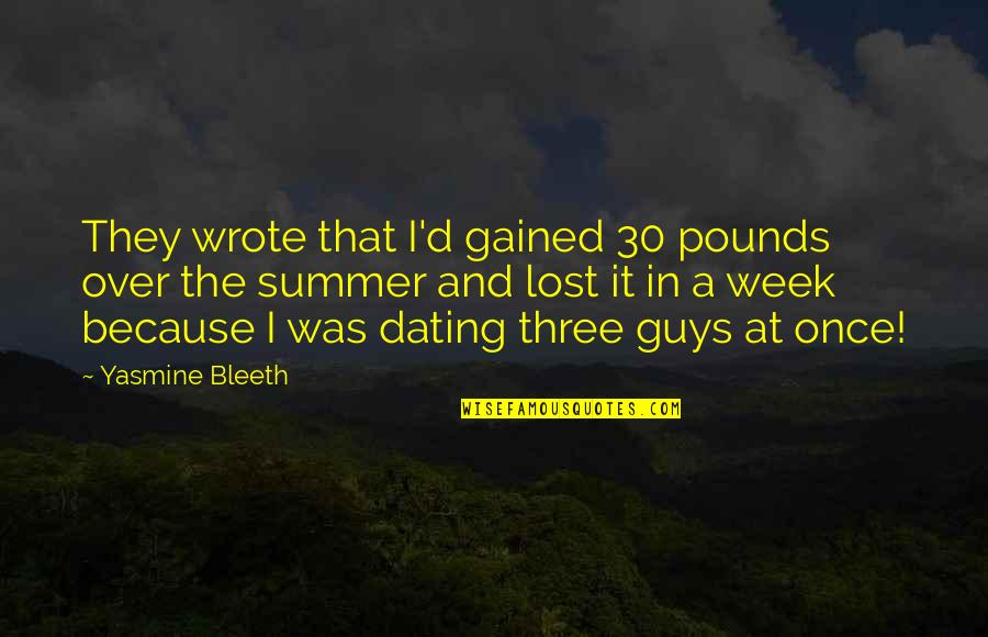 Yasmine Bleeth Quotes By Yasmine Bleeth: They wrote that I'd gained 30 pounds over