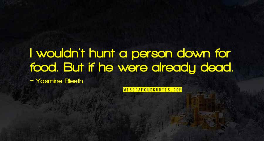 Yasmine Bleeth Quotes By Yasmine Bleeth: I wouldn't hunt a person down for food.