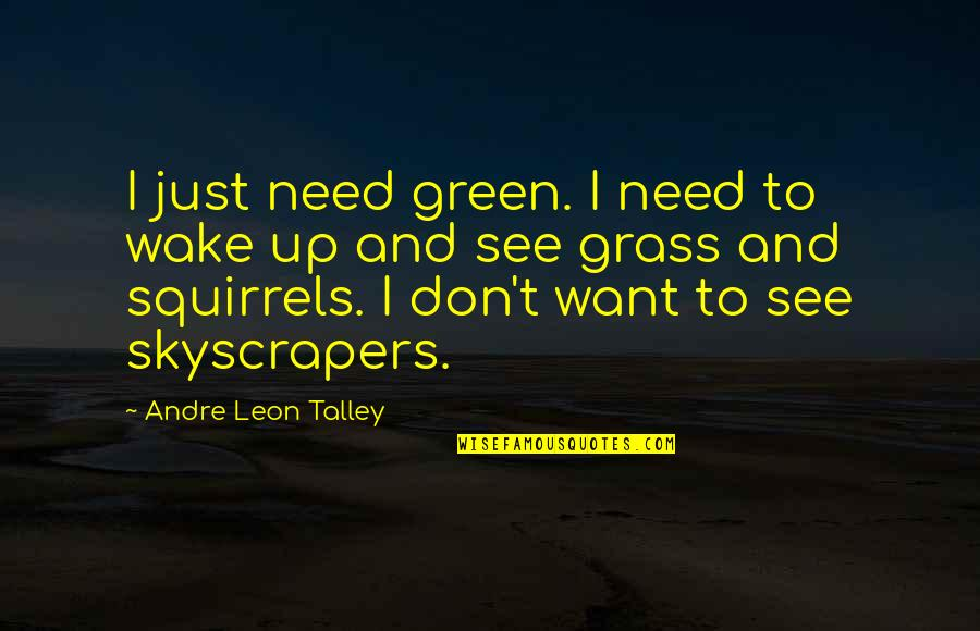 Yays Quotes By Andre Leon Talley: I just need green. I need to wake