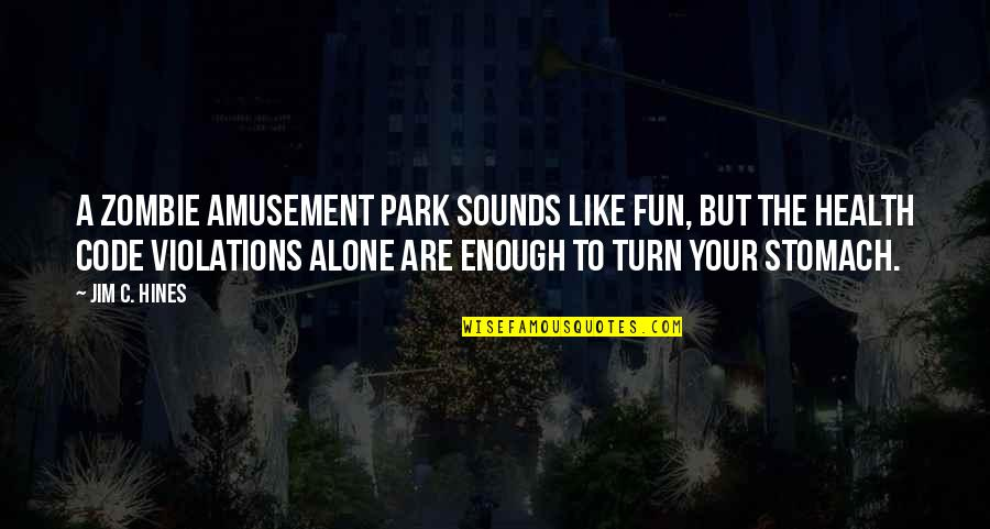 Yays Quotes By Jim C. Hines: A zombie amusement park sounds like fun, but