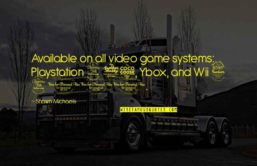 Ybox Quotes By Shawn Michaels: Available on all video game systems: Playstation 475,