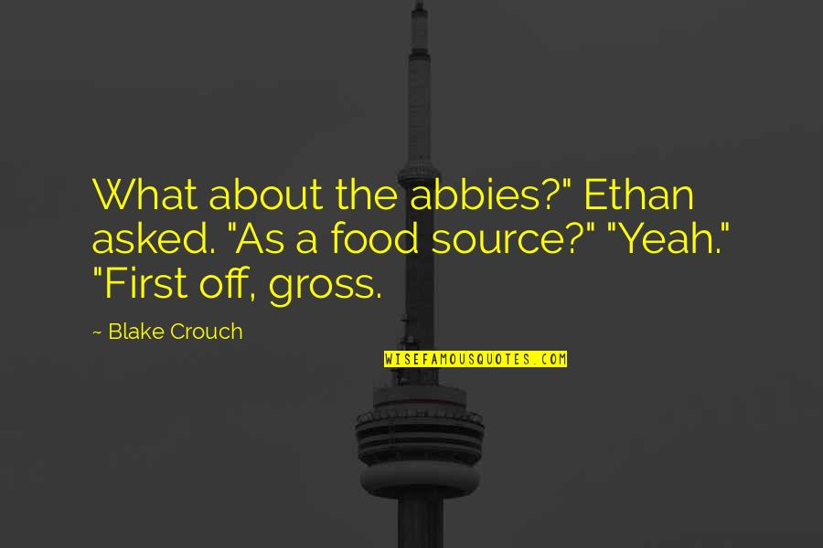 """Yeah Quotes By Blake Crouch: What about the abbies?"""" Ethan asked. """"As a"""