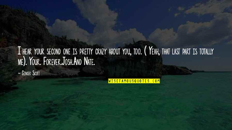 Yeah Quotes By Ginger Scott: I hear your second one is pretty crazy