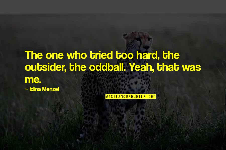 Yeah Quotes By Idina Menzel: The one who tried too hard, the outsider,