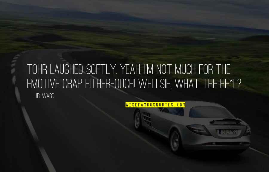 Yeah Quotes By J.R. Ward: Tohr laughed softly. Yeah, I'm not much for